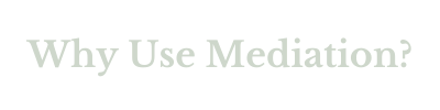 Why Use Mediation