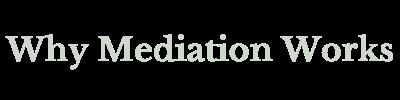 Why Mediation Works